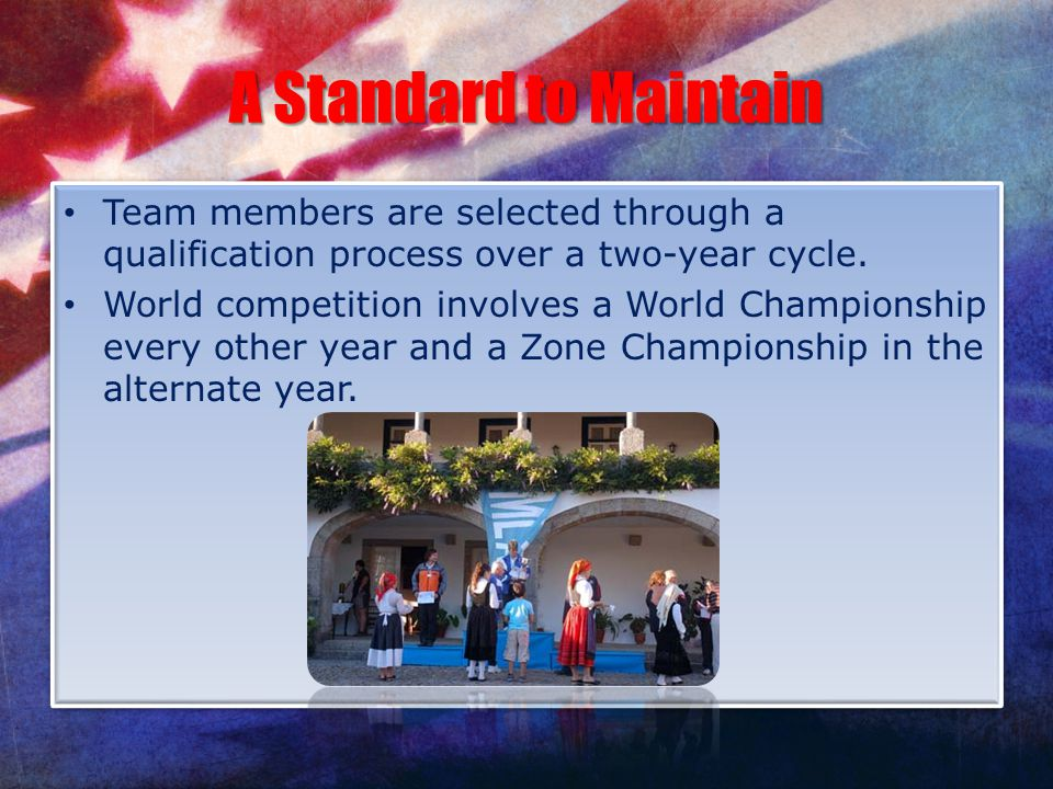 A Standard to Maintain Team members are selected through a qualification process over a two-year cycle.