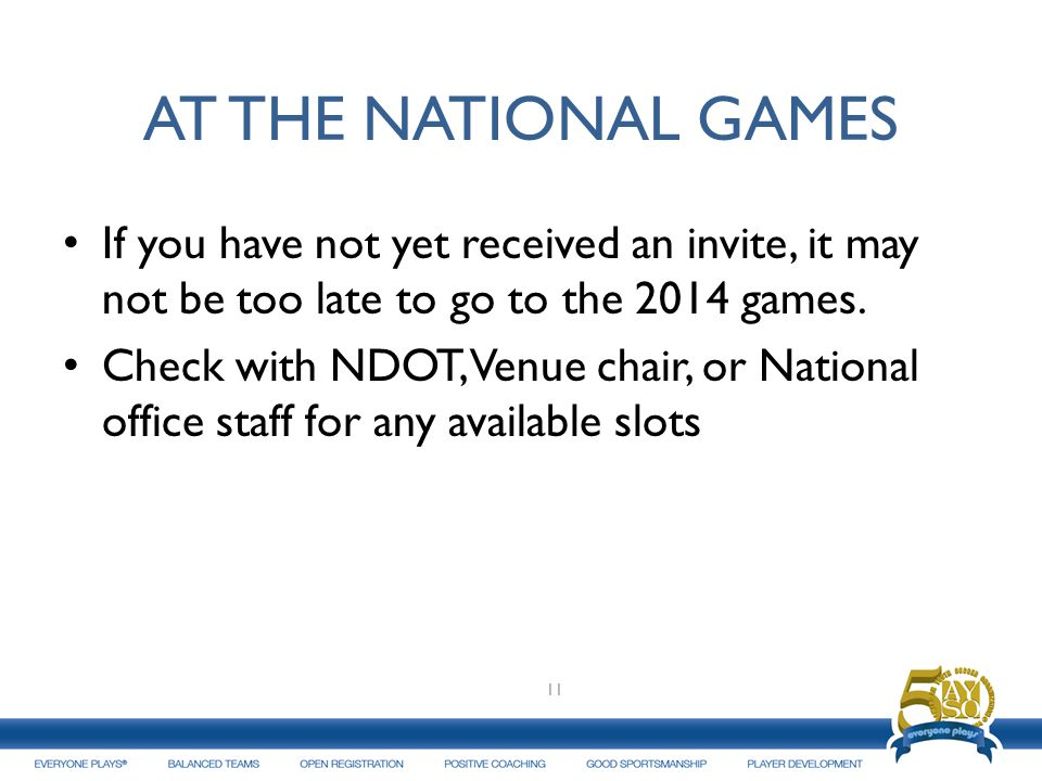 AT THE NATIONAL GAMES If you have not yet received an invite, it may not be too late to go to the 2014 games.