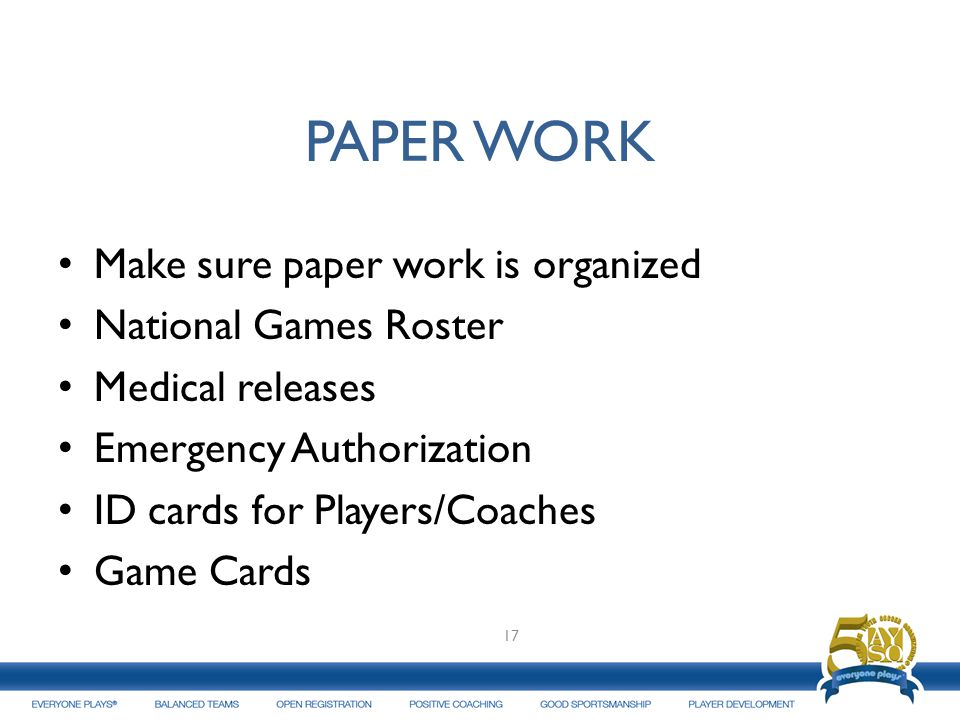 PAPER WORK Make sure paper work is organized National Games Roster
