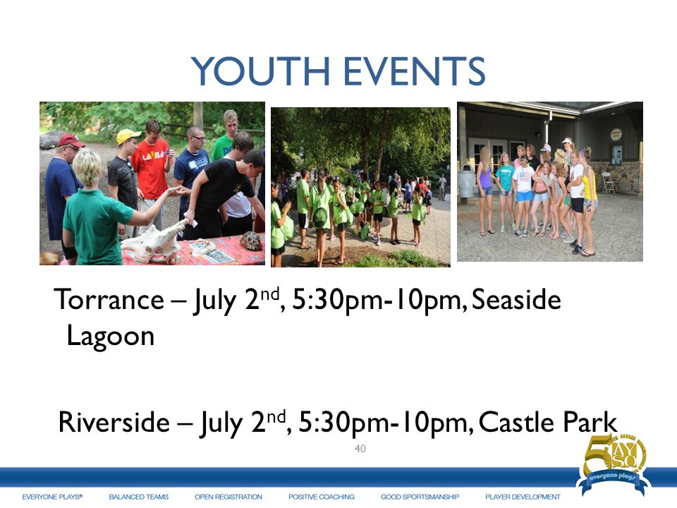 YOUTH EVENTS Torrance – July 2nd, 5:30pm-10pm, Seaside Lagoon Riverside – July 2nd, 5:30pm-10pm, Castle Park