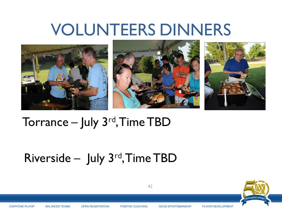VOLUNTEERS DINNERS Torrance – July 3rd, Time TBD Riverside – July 3rd, Time TBD