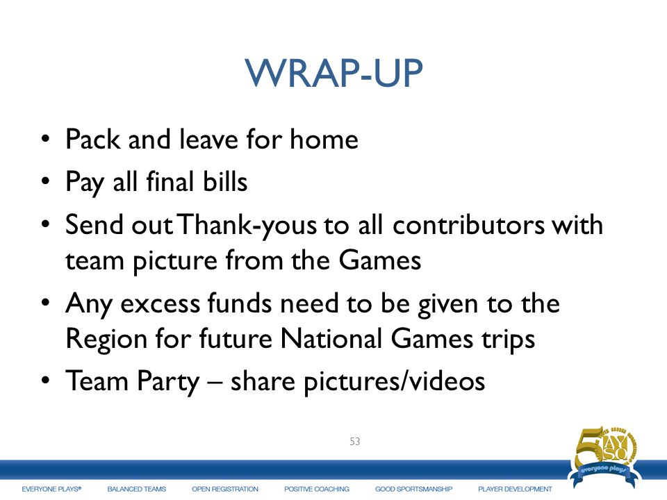WRAP-UP Pack and leave for home Pay all final bills