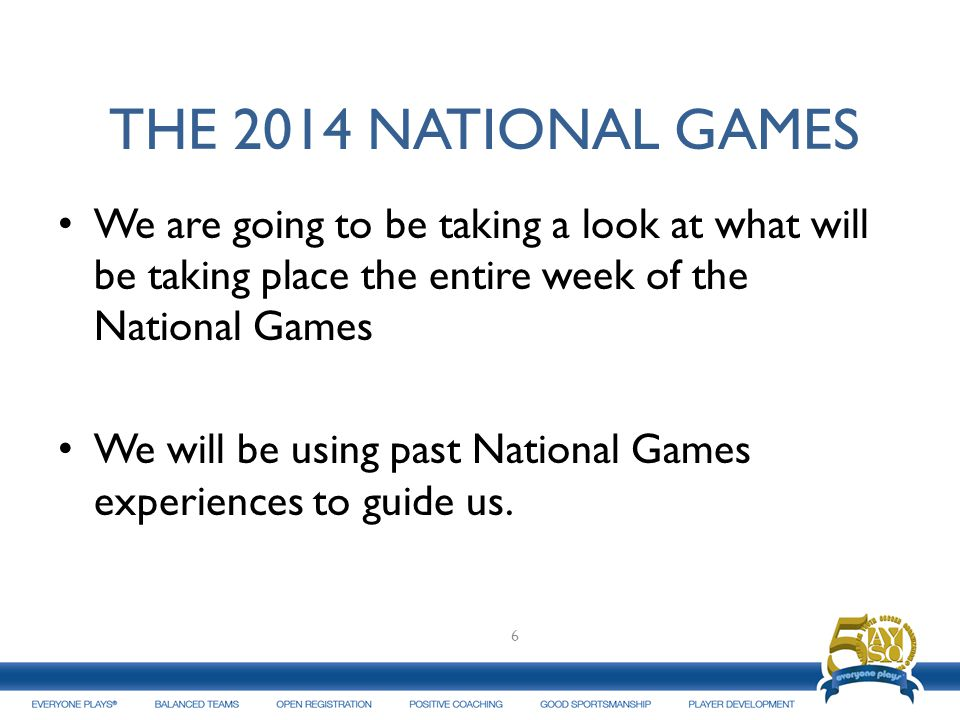 THE 2014 NATIONAL GAMES We are going to be taking a look at what will be taking place the entire week of the National Games.