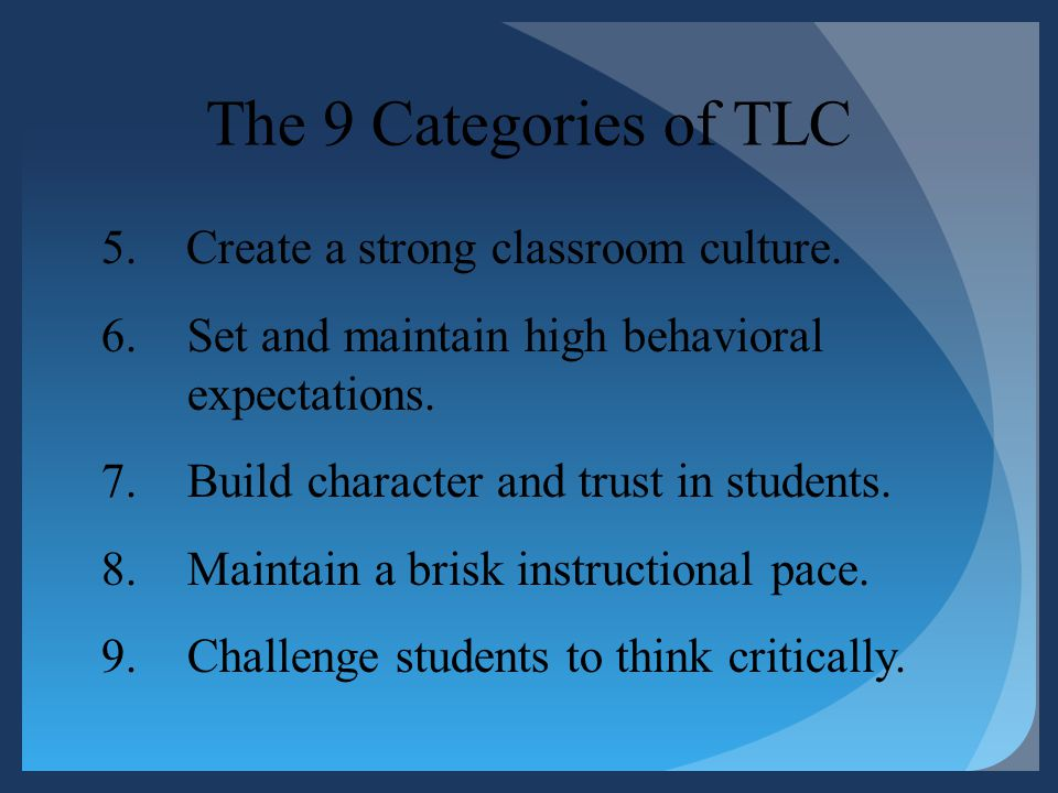 The 9 Categories of TLC 5. Create a strong classroom culture.