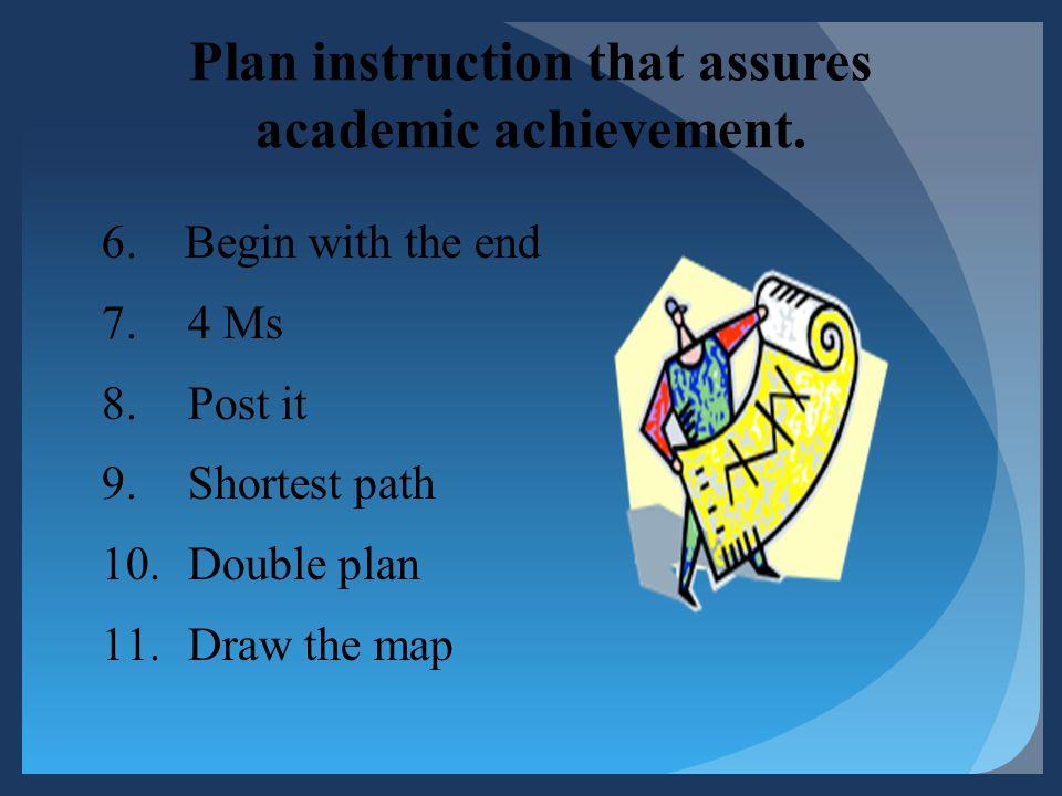 Plan instruction that assures academic achievement.