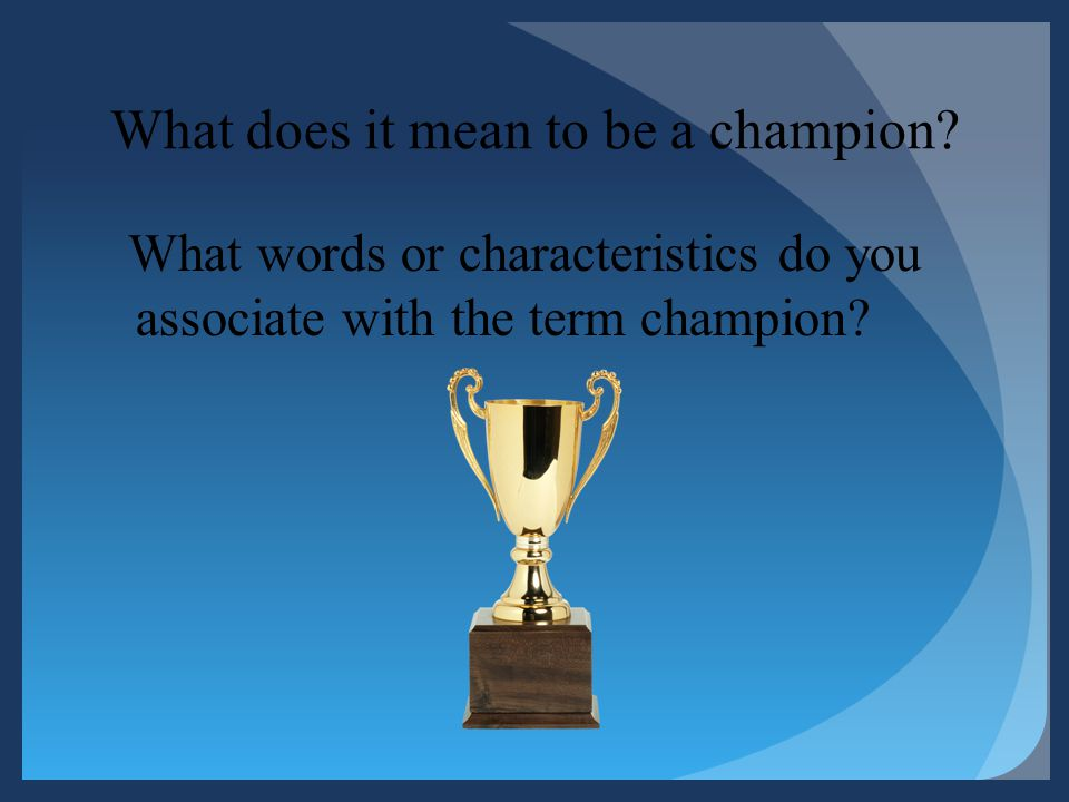 What does it mean to be a champion