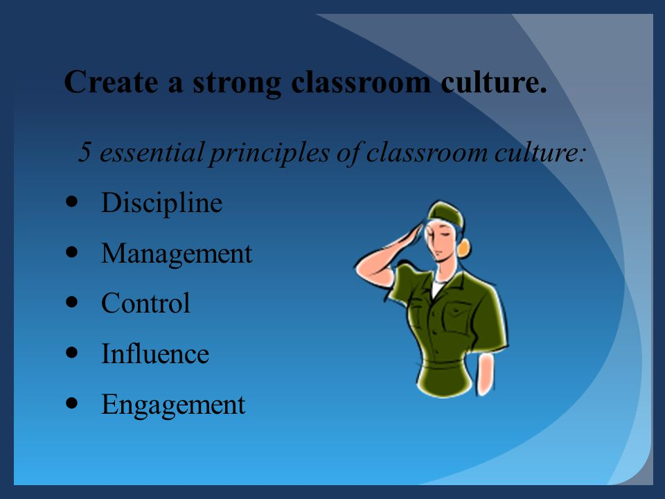 Create a strong classroom culture.