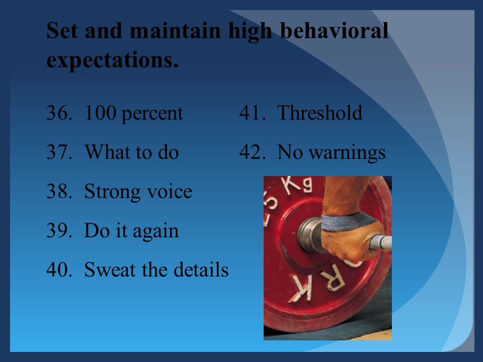 Set and maintain high behavioral expectations.