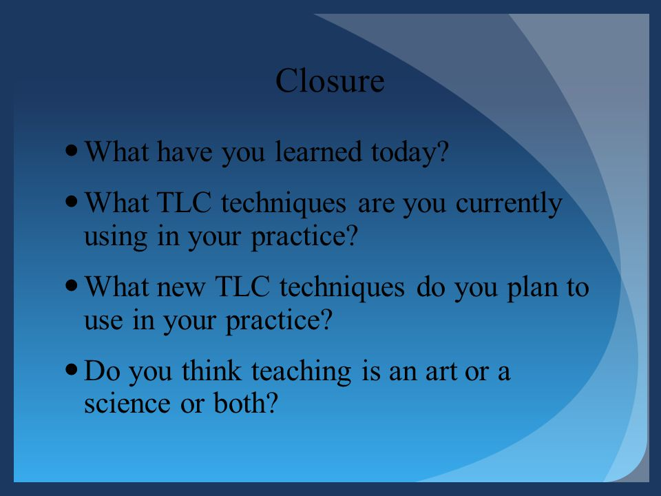 Closure What have you learned today