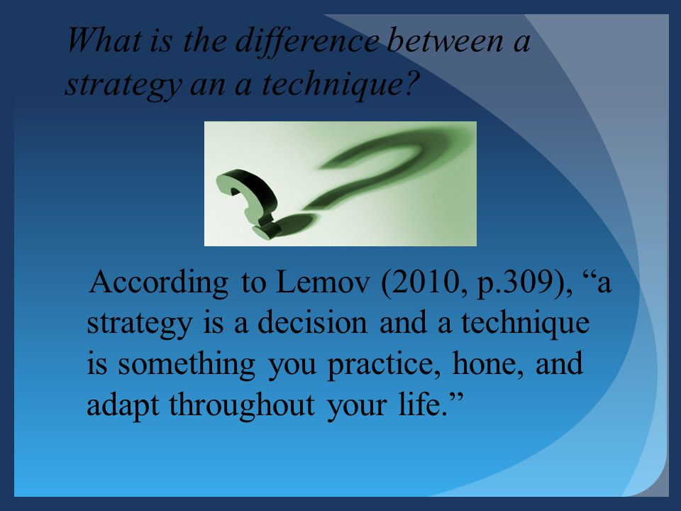 What is the difference between a strategy an a technique