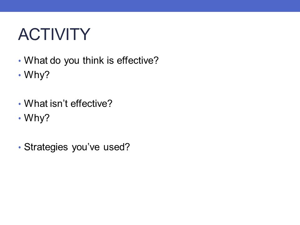 ACTIVITY What do you think is effective Why What isn't effective