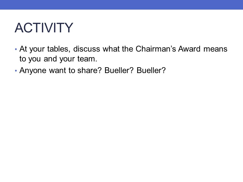 ACTIVITY At your tables, discuss what the Chairman's Award means to you and your team.