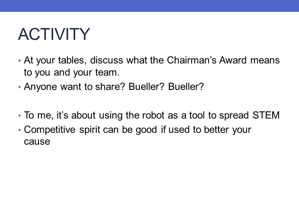 ACTIVITY At your tables, discuss what the Chairman's Award means to you and your team. Anyone want to share Bueller Bueller