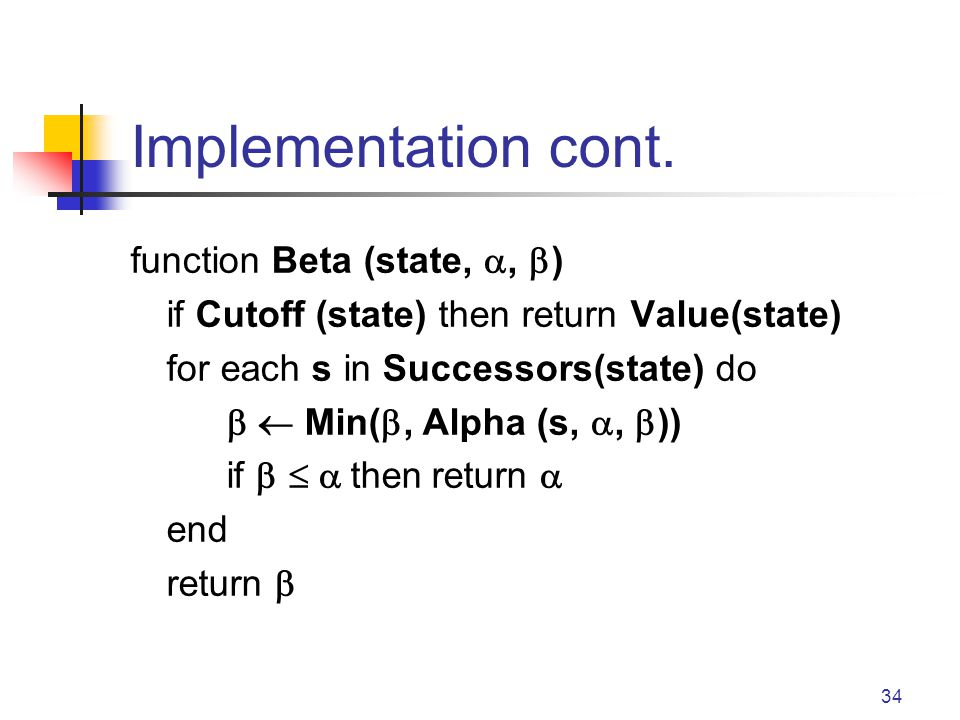 Implementation cont. function Beta (state, , )