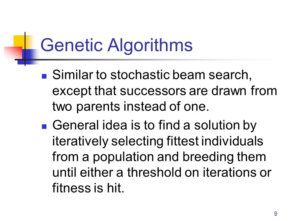 Genetic Algorithms Similar to stochastic beam search, except that successors are drawn from two parents instead of one.