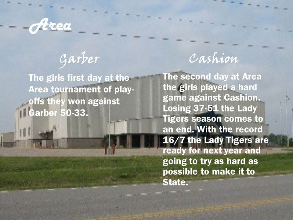 Area Garber. Cashion. The girls first day at the Area tournament of play-offs they won against Garber 50-33.