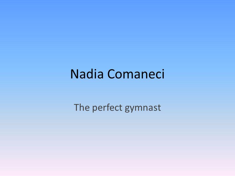 Nadia Comaneci The perfect gymnast