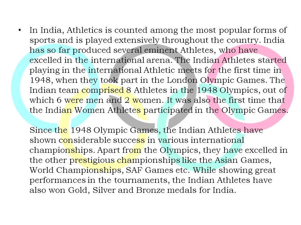 In India, Athletics is counted among the most popular forms of sports and is played extensively throughout the country.