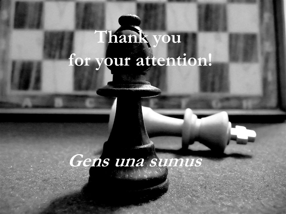 Thank you for your attention! Gens una sumus