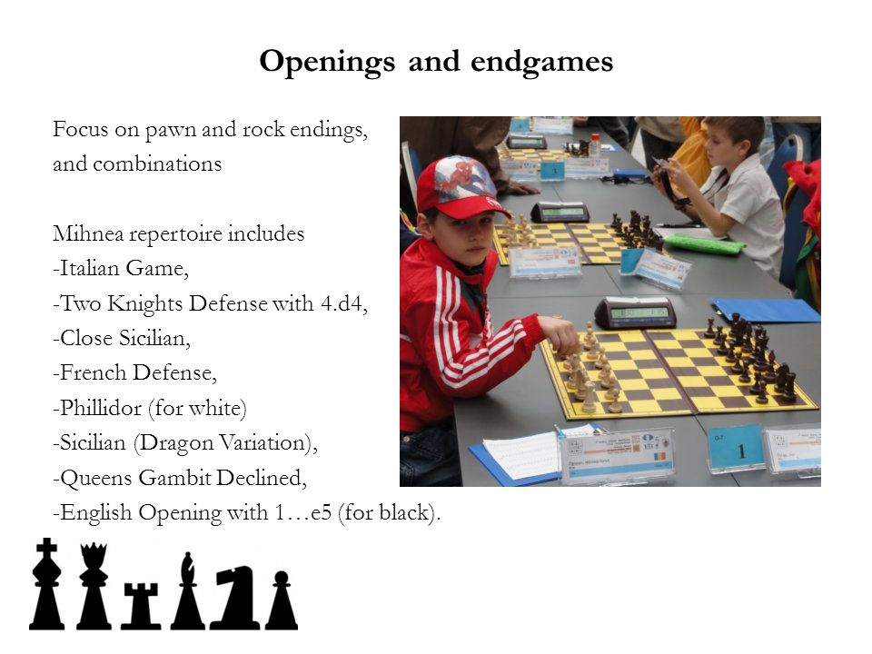 Openings and endgames Focus on pawn and rock endings, and combinations