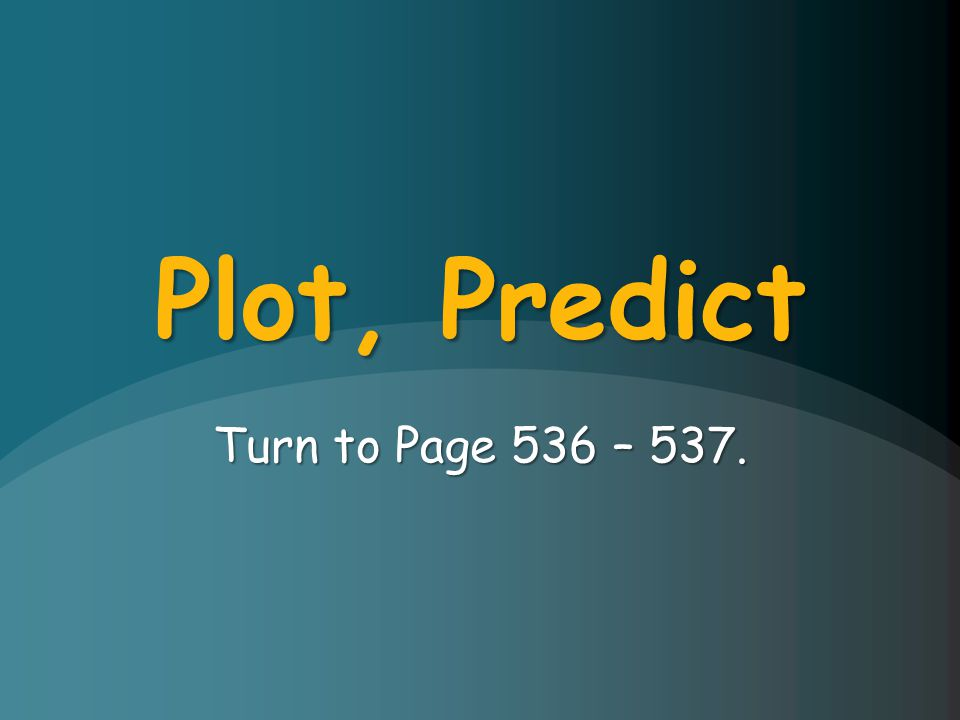 Plot, Predict Turn to Page 536 – 537.
