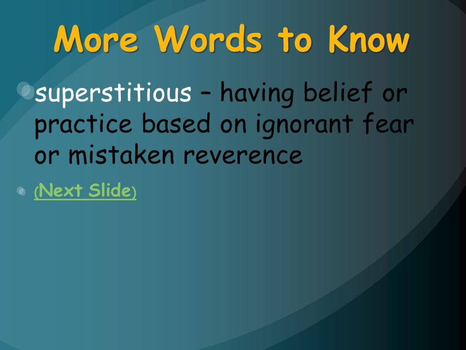 More Words to Know superstitious – having belief or practice based on ignorant fear or mistaken reverence.