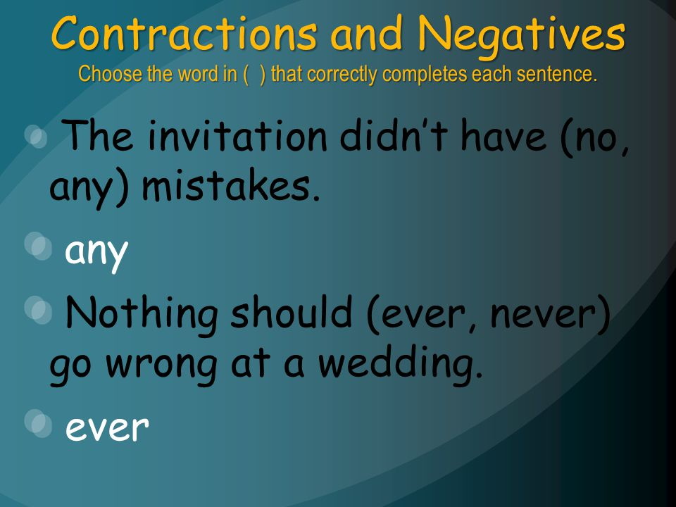 Contractions and Negatives Choose the word in ( ) that correctly completes each sentence.