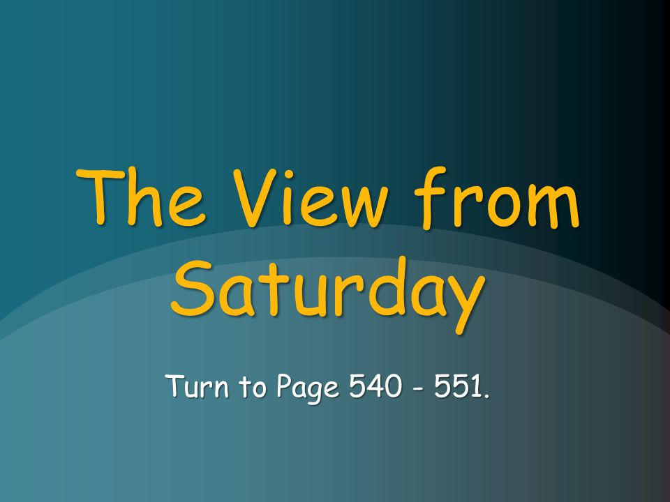 The View from Saturday Turn to Page 540 - 551.