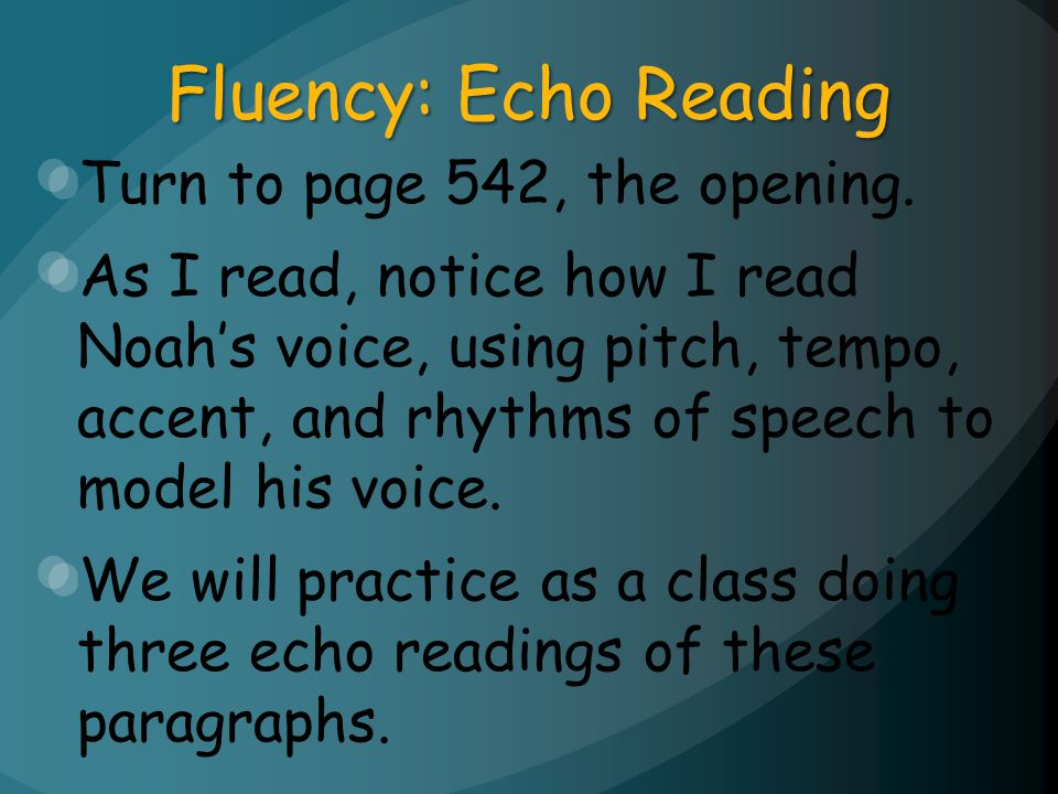 Fluency: Echo Reading Turn to page 542, the opening.