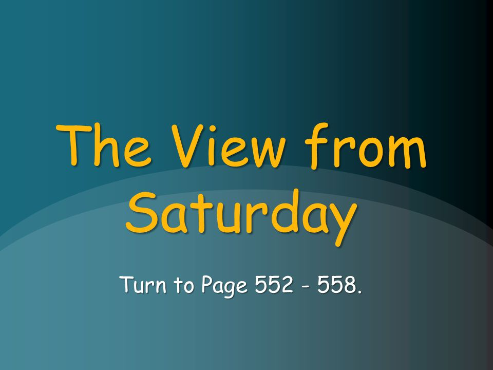 The View from Saturday Turn to Page 552 - 558.