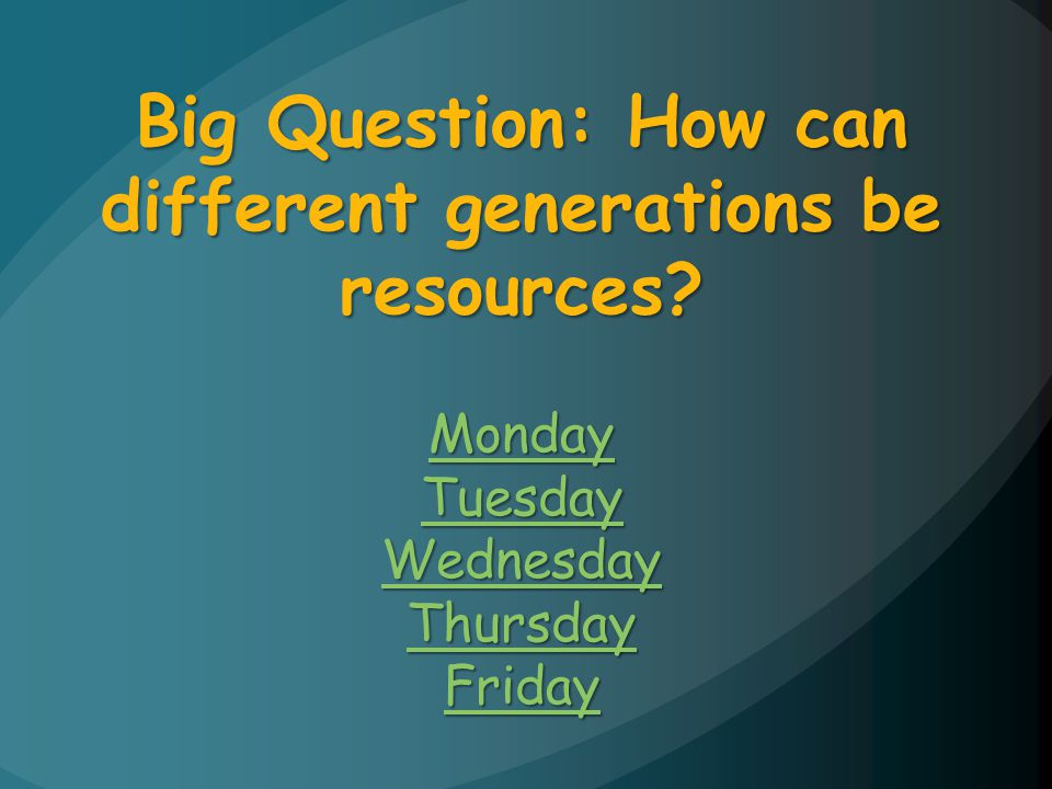 Big Question: How can different generations be resources