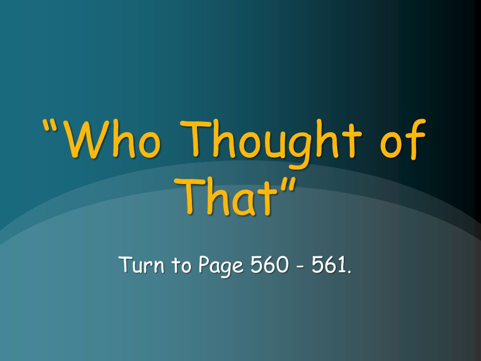 Who Thought of That Turn to Page 560 - 561.