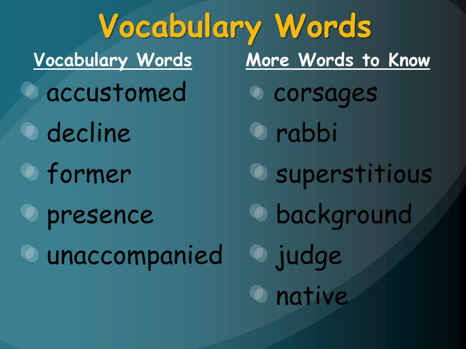 Vocabulary Words accustomed decline former presence unaccompanied