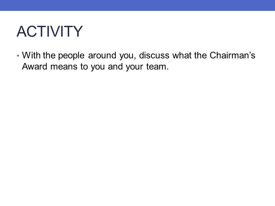 ACTIVITY With the people around you, discuss what the Chairman's Award means to you and your team.