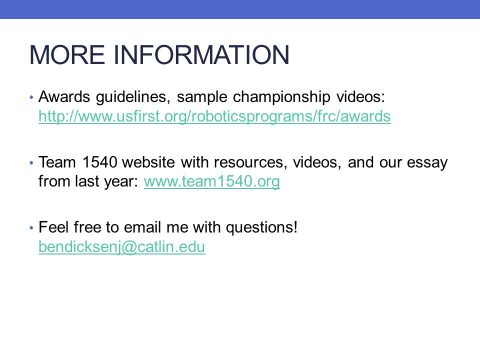 MORE INFORMATION Awards guidelines, sample championship videos: http://www.usfirst.org/roboticsprograms/frc/awards.