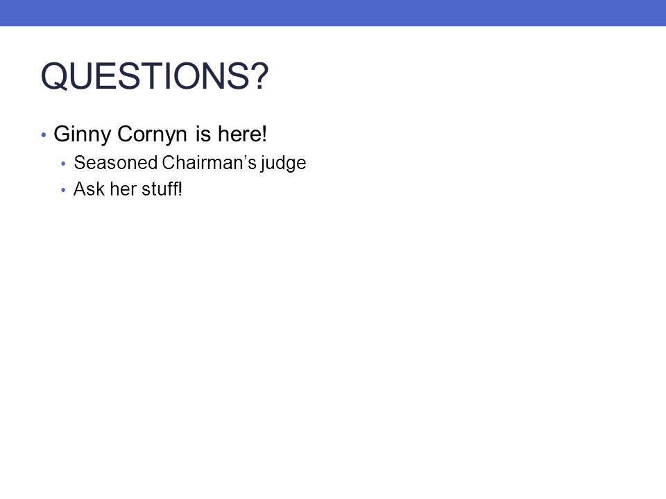 QUESTIONS Ginny Cornyn is here! Seasoned Chairman's judge