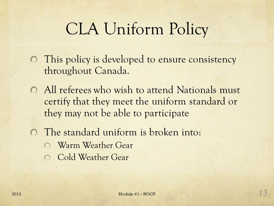 CLA Uniform Policy This policy is developed to ensure consistency throughout Canada.