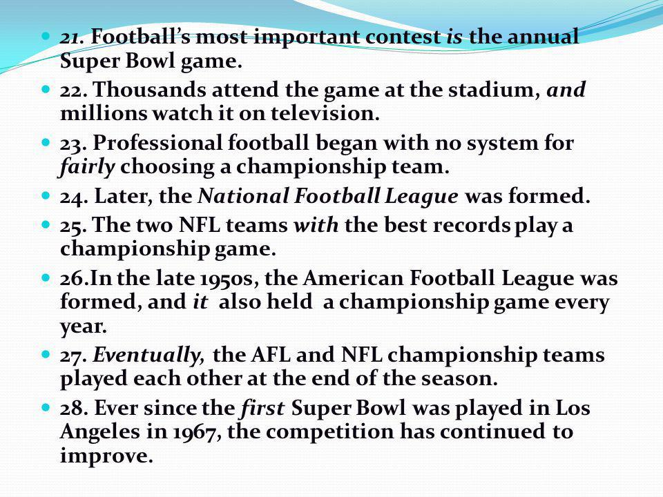 21. Football's most important contest is the annual Super Bowl game.
