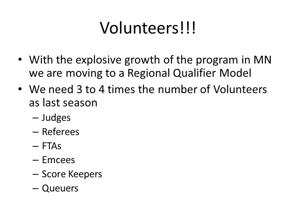 Volunteers!!! With the explosive growth of the program in MN we are moving to a Regional Qualifier Model.