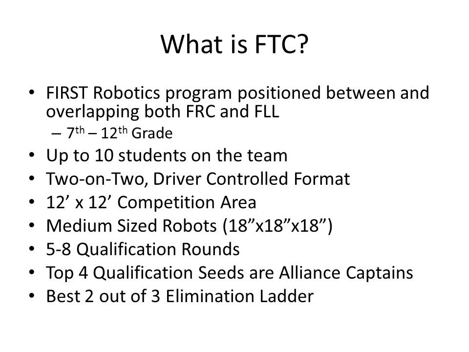 What is FTC FIRST Robotics program positioned between and overlapping both FRC and FLL. 7th – 12th Grade.