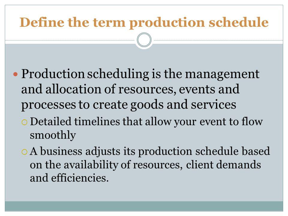 Define the term production schedule