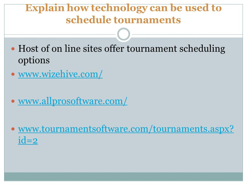 Explain how technology can be used to schedule tournaments