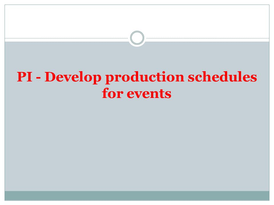 PI - Develop production schedules for events