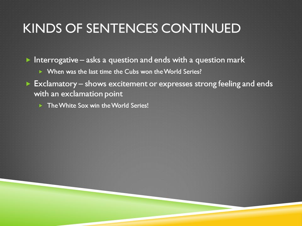 Kinds of Sentences Continued