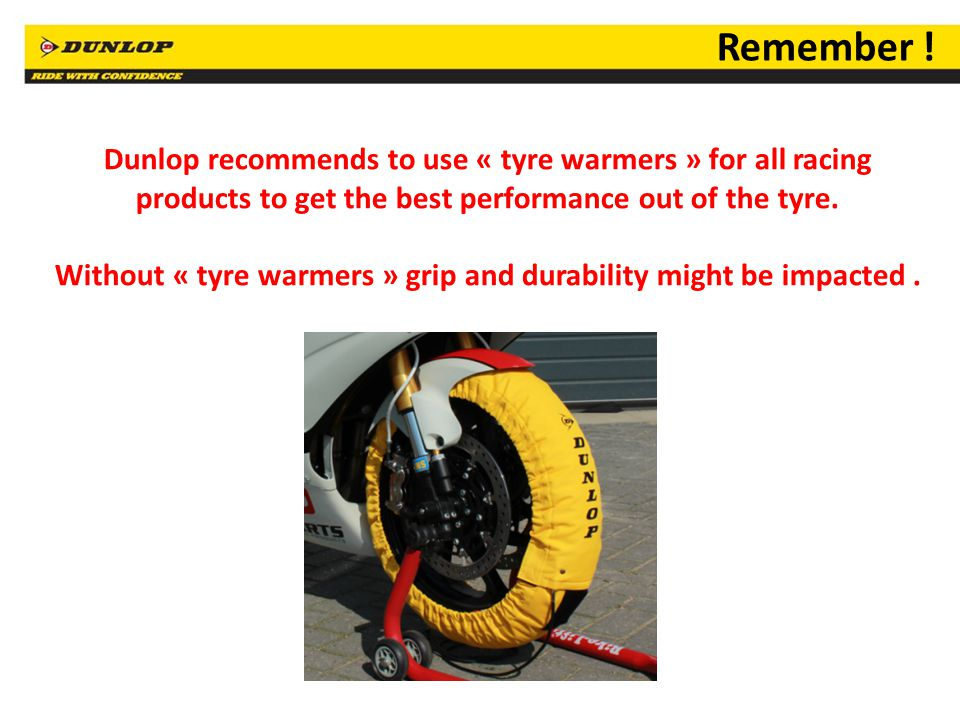 Without « tyre warmers » grip and durability might be impacted .