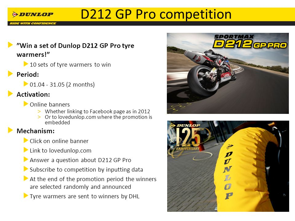 D212 GP Pro competition Win a set of Dunlop D212 GP Pro tyre warmers! 10 sets of tyre warmers to win.