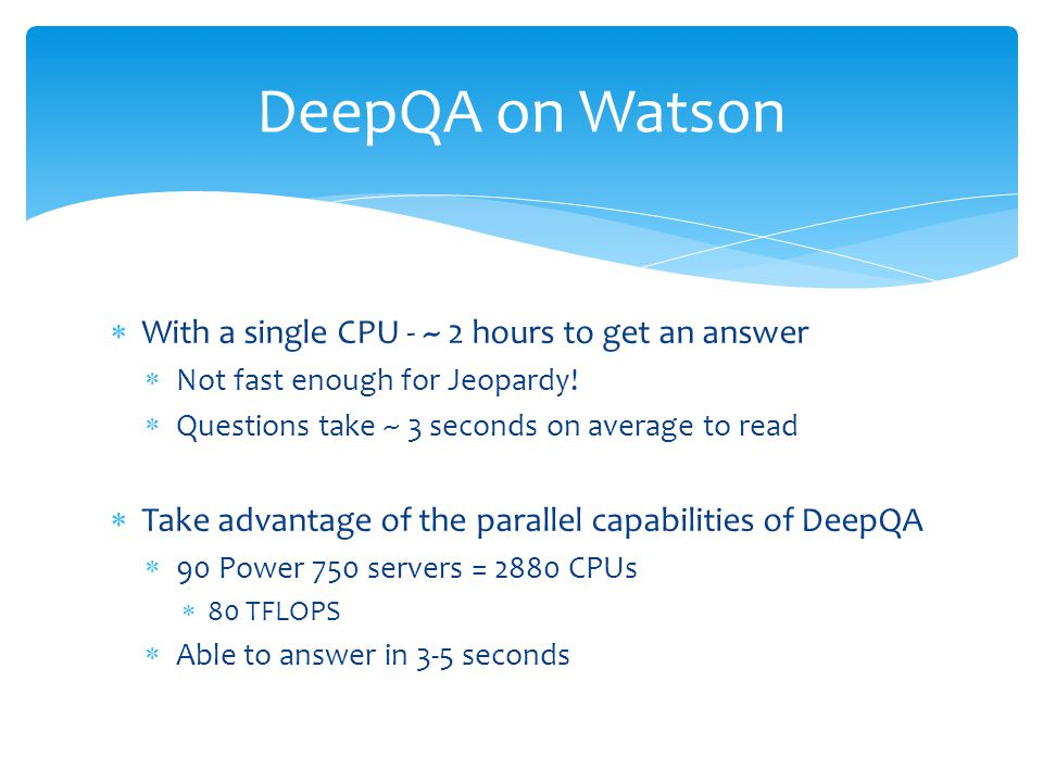 DeepQA on Watson With a single CPU - ~ 2 hours to get an answer