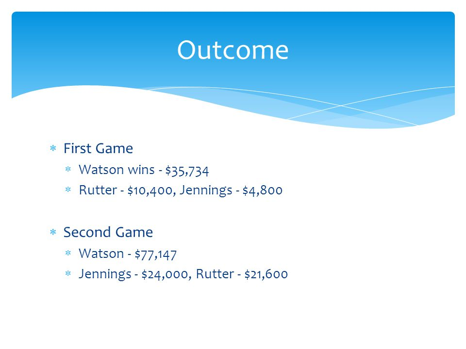 Outcome First Game Second Game Watson wins - $35,734