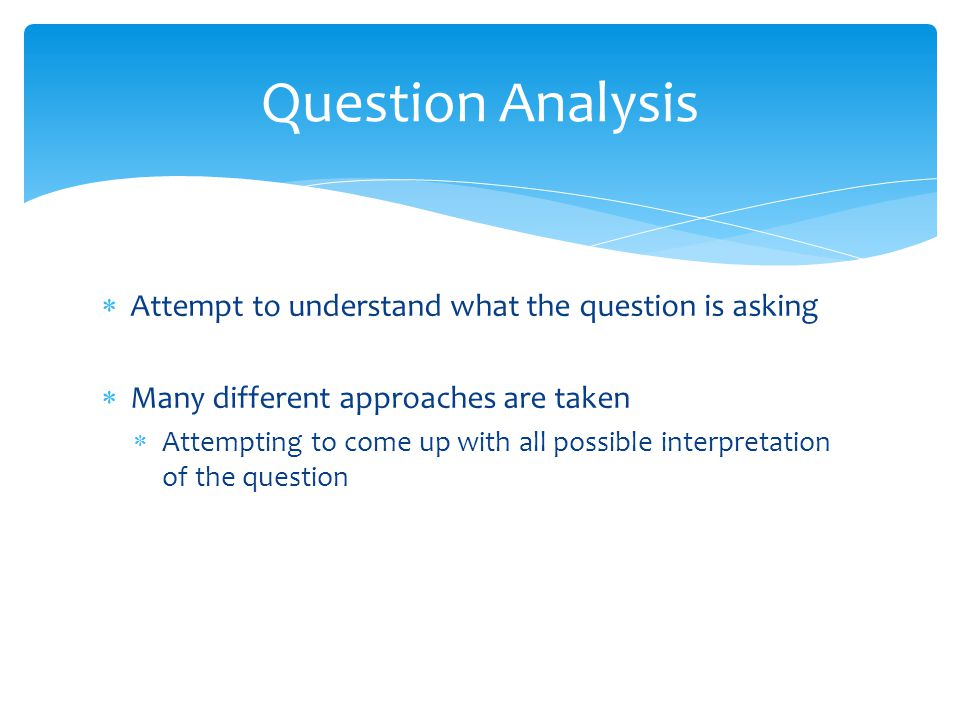 Question Analysis Attempt to understand what the question is asking
