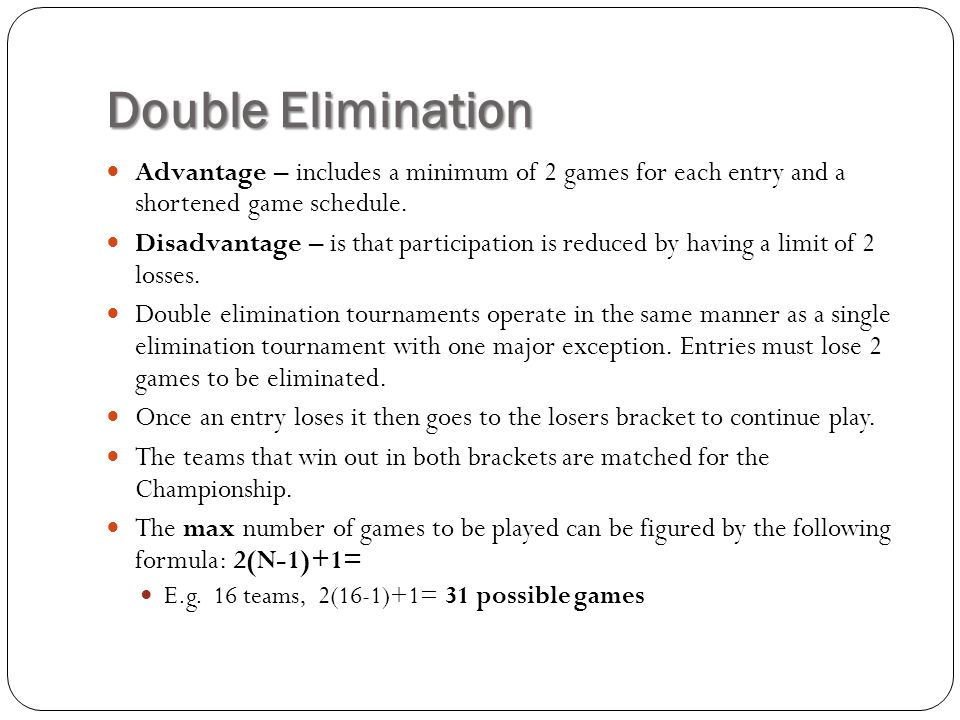 Double Elimination Advantage – includes a minimum of 2 games for each entry and a shortened game schedule.